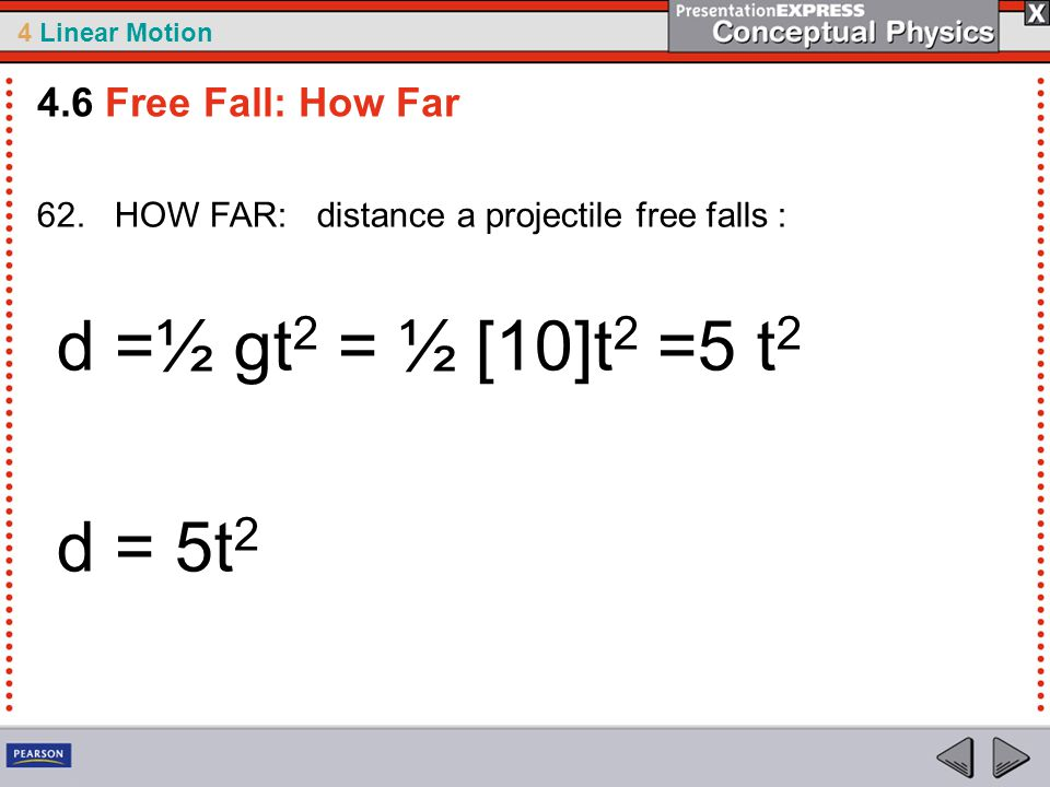 d =½ gt2 = ½ [10]t2 =5 t2 d = 5t2 4.6 Free Fall: How Far
